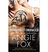 [Immortally Embraced] [by: Angie Fox]