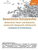 Gewerbliche Schutzrechte: Markenrecht, Patent- und Gebrauchsmusterrecht, Designrecht, Urheberrecht (Gesetzestexte für die Weiterbildung)