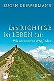 Das Richtige im Leben tun - Wie wir unseren Weg finden - Eugen Drewermann
