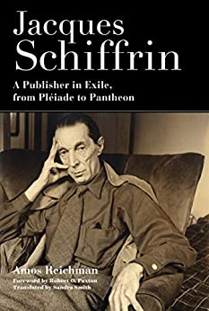 Jacques Schiffrin: A Publisher In Exile, From Pléiade To Pantheon por Amos Reichman