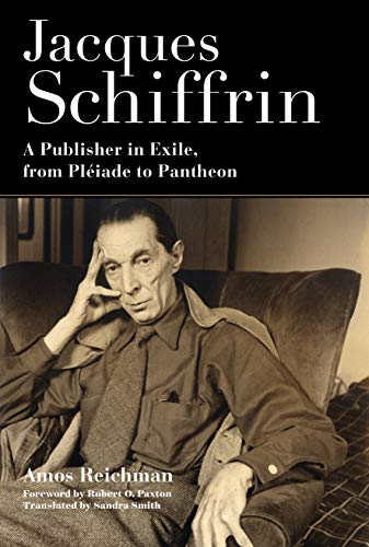 Jacques Schiffrin: A Publisher in Exile, from Pléiade to Pantheon (English Edition)