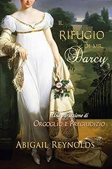 Il Rifugio di Mr. Darcy di [Reynolds, Abigail]