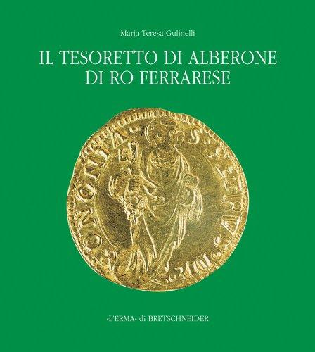 Il Tesoretto Di Alberone Di Ro Ferrarese: Circolazione Monetaria Nel Ducato Estense Tra XV E XVI Secolo - Maria Von Medaillen
