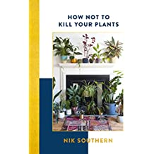 How Not To Kill Your Plants (English Edition)