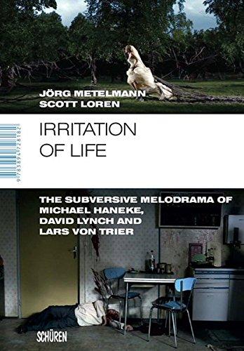 Irritation of Life: The Subversive Melodrama of Michael Haneke, David Lynch and Lars von Trier (Marburger Schriften zur Medienforschung)
