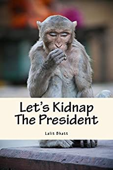 Let's Kidnap The President by [Bhatt, Lalit]