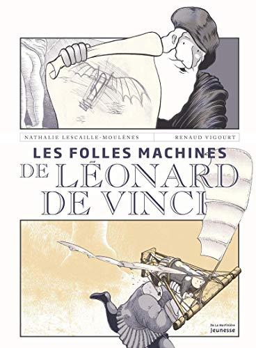 Les folles machines de Léonard de Vinci par  Nathalie Lescaille moulenes