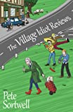 The Village Idiot Reviews by Pete Sortwell