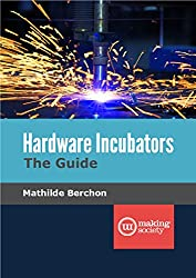 Hardware Incubators, The Guide (English Edition)