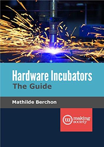 Hardware Incubators, The Guide (English Edition)