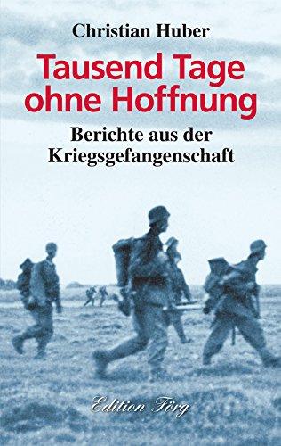 Tausend Tage ohne Hoffnung - Berichte aus der Kriegsgefangenschaft (Zeitzeugen 7)