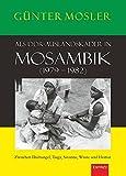 Als DDR-Auslandskader in Mosambik (1979 - 1982): Zwischen Dschungel, Taiga, Savanne, Wüste und Heimat -