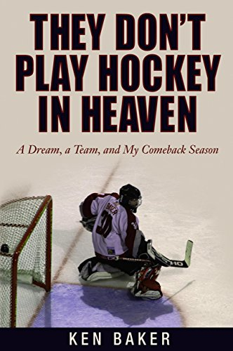They Don't Play Hockey in Heaven: A Dream, a Team, and My Comeback Season por Ken Baker