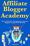 Affiliate Blogger Academy: How to Sell Products Through Amazon Associates, Blogging & Untapped Niche Marketing (English Edition)