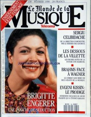 MONDE DE LA MUSIQUE (LE) [No 130] du 01/02/1990 - BRIGITTE ENGERER - SERGIU CELIBIDACHE - LES DESSOUS DE LA VILLETTE - BRAHMS FACE A WAGNER - EVGENI KISSIN - LE PRODIGE - ENSEIGNEMENT - L'ETAT S'ENGAGE