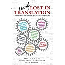 [(Utterly Lost in Translation : Even More Misadventures in English Abroad)] [By (author) Charlie Croker] published on (October, 2015)