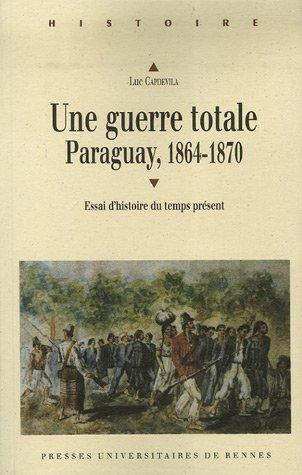 Une guerre totale : Paraguay, 1864-1870 par Luc Capdevila