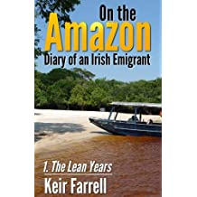 On the Amazon - Diary of an Irish Emigrant: 1: The Lean Years: Volume 1