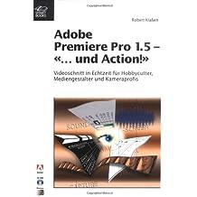 Adobe Premiere Pro 1.5 - «... und Action!»: Videoschnitt in Echtzeit für Hobbycutter, Mediengestalter und Kameraprofis (mit CD-ROM)