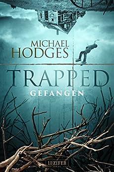 Trapped - Gefangen: Roman (German Edition) par [Hodges, Michael]
