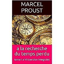a la recherche du temps perdu: tome I a VII (version integrale) (French Edition)