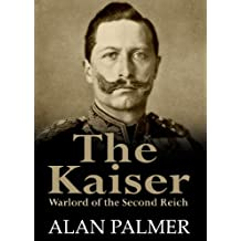 The Kaiser: War Lord of the Second Reich