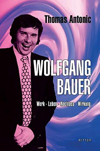 Wolfgang Bauer: Werk - Leben - Nachlass - Wirkung