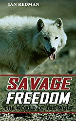 SAVAGE FREEDOM: The World of the Wolf