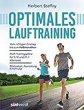 Optimales Lauftraining: Vom richtigen Einstieg bis zum Halbmarathon - Bewährte Trainingspläne vom Profi - Motivation, Ausrüstung, Ernährung - Tipps, Technik, Taktik