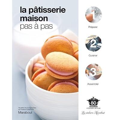 LA PATISSERIE MAISON PAS A PAS