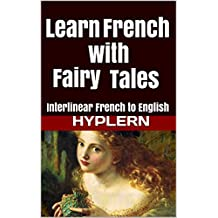 Learn French with Fairy Tales: Interlinear French to English (Learn French with Interlinear Stories for Beginners and Advanced Readers Book 3) (English Edition)