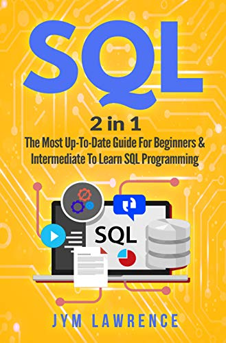SQL: 2 in 1 : The Most Up-To-Date Guide For Beginners & Intermediate To Learn SQL Programming (English Edition)