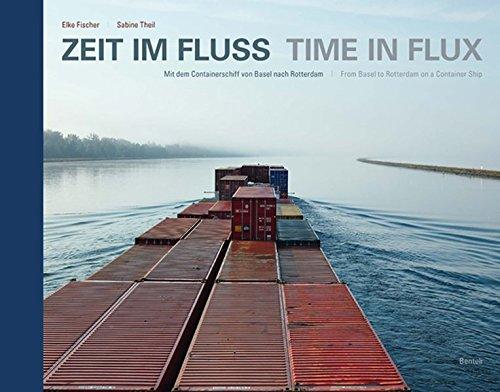 Zeit im Fluss -Time in flux: Mit dem Containerschiff von Basel nach Rotterdam - From Basel to Rotterdam on a container ship. Allemand/Anglais