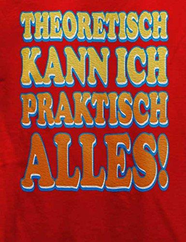 Theoretisch Kann Ich Praktisch Alles T-Shirt Rot