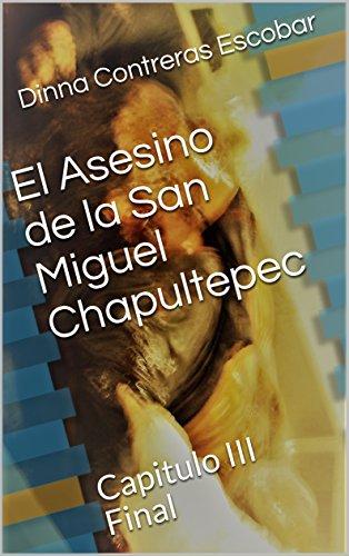 El Asesino de la San Miguel Chapultepec: Capitulo III Final (1)