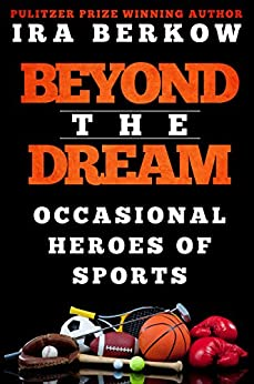 Beyond the Dream: Occasional Heroes in Sports (English Edition) par [Berkow, Ira]