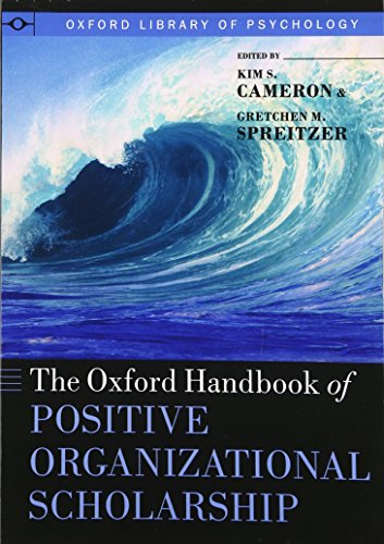 The Oxford Handbook of Positive Organizational Scholarship (Oxford Library of Psychology)