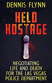 HELD HOSTAGE: Negotiating Life And Death For The Las Vegas Police Department (English Edition) di [Flynn, Dennis]