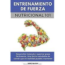 Entrenamiento De Fuerza Nutricional 101: Desarrollar músculo y quemar grasa fácilmente...Una
