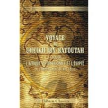 Voyage du cheikh Ibn-Batoutah, à travers l'Afrique Septentrionale et l'Égypte, au commencement du XIVe siècle: Tiré de l'original arabe, traduit et accompagné de notes par m. Cherbonneau