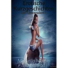 Erotische Kurzgeschichten 18+ Unzensiert! (German Edition)