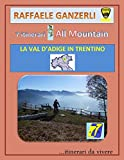 7AM: La Val d' Adige in Trentino: Sette itinerari MTB - All Mountain nella valle d' Adige in Trentino (7 AM Vol. 1) (Italian Edition)