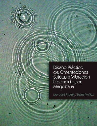 Diseno Practico de Cimentaciones Sujetas a Vibracion Producida Por Maquinaria por Jose Roberto Zetina Munoz