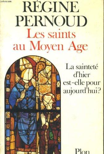 Les saints au Moyen Âge: La sainteté dhier est-elle pour aujourdhui? par Régine Pernoud
