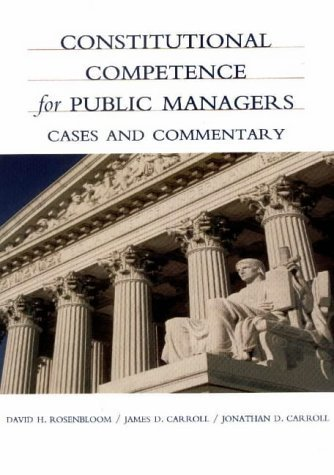Constitutional Competence for Public Managers: A Casebook by David H. Rosenbloom (2000-01-01)