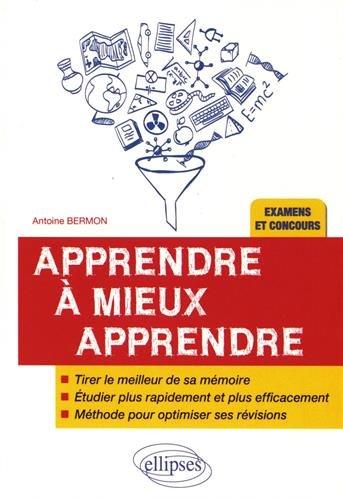 Apprendre à mieux apprendre / Antoine Bermon.- Paris : Ellipses , DL 2017