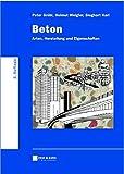 Beton: Arten, Herstellung und Eigenschaften - Peter Grübl, Helmut Weigler, Sieghart Karl