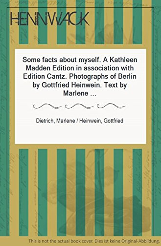 Some facts about myself. A Kathleen Madden Edition in association with Edition Cantz. Photographs of Berlin by Gottfried Heinwein. Text by Marlene Dietrich. Design and layout by Neville Brody and Giles Dunn. [Mit zahlreichen Fotografien]. Buch-Cover