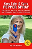 Keep Calm & Carry Pepper Spray: Strategies, Tactics & Techniques for Personal Safety &  Self-defense