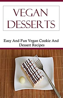 Vegan dessert recipes easy and delicious vegan dessert recipes vegan recipes ebook karen - Delicious easy make vegan desserts ...